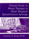 Clinical Guide to Music Therapy in Physical Rehabilitation Settings