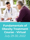 Fundamentals of Obesity Treatment - Virtual Jul 29-30, 2022