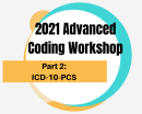 2021 Advanced Coding Workshop Part 2: Challenging Cases in ICD-10-PCS