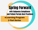 ELP: Spring Forward with Subpoena Compliance and Patient Portal Best Practices - Full Program