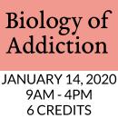 Biology of Addiction 1/14/2020