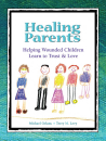Healing Parents: Helping Wounded Children Learn to Trust & Love (Digital PDF file)
