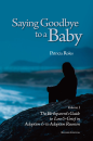 Saying Goodbye to a Baby: Volume 1, The Birthparent's Guide to Loss and Grief in Adoption, Revised