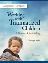 Working with Traumatized Children, Third Edition — Companion Workbook