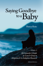 Saying Goodbye to a Baby: Volume 2, A Counselor's Guide to Loss and Grief in Adoption, Revised