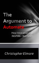 The Argument to Automate: Using Innovation To Inspire, Not Fire (Volume 1)