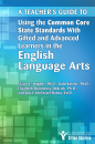 A Teacher's Guide to Using Common Core State Stds W/ Gifted & Advanced Learners in English/Language