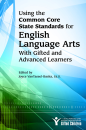 Using the Common Core State Standards for English Language Arts With Gifted and Advanced Learners